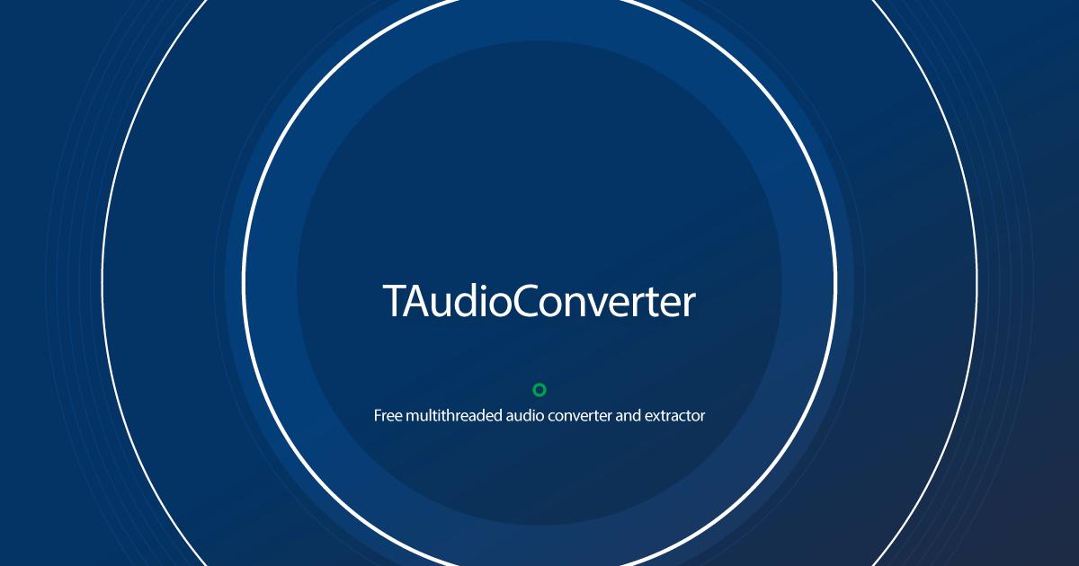 Download TAudioConverter latest release